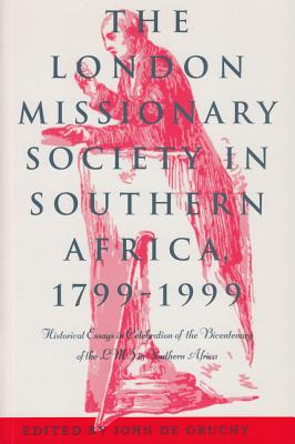 Image for The London Missionary Society in Southern Africa, 1799?1999: Historical Essays in Celebration of the Bicentenary of the LMS in Southern Africa