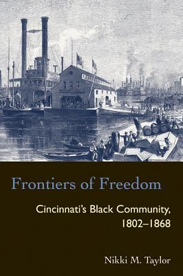 Image for Frontiers of Freedom: Cincinnati's Black Community 1802--1868