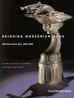 Image for Bringing Modernism Home: Ohio Decorative Arts 1890-1960