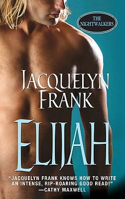 Elijah (The Nightwalkers, Book 3), Jacquelyn Frank