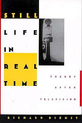 Image for Still Life in Real Time: Theory After Television (Post-Contemporary Interventions)