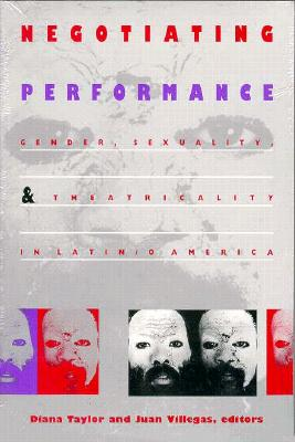 Image for Negotiating Performance: Gender, Sexuality, and Theatricality in Latin/o America