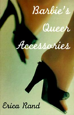 Barbie's Queer Accessories (Series Q), Erica Rand