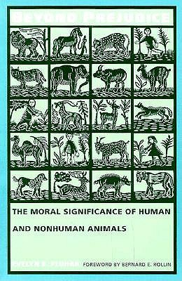 Image for Beyond Prejudice: The Moral Significance of Human and Nonhuman Animals