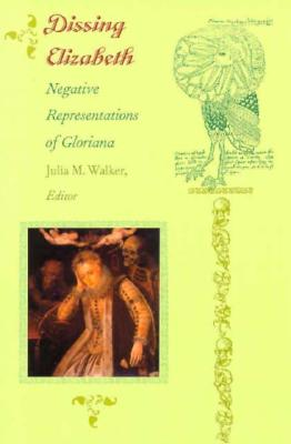 Image for Dissing Elizabeth: Negative Representations of Gloriana (Post-Contemporary Interventions)