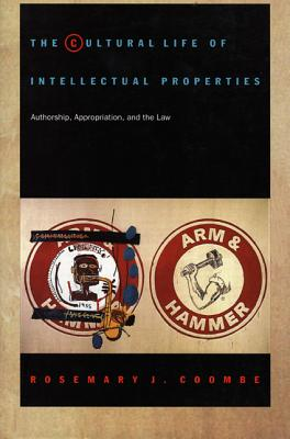 Image for The Cultural Life of Intellectual Properties: Authorship, Appropriation, and the Law (Post-Contemporary Interventions)
