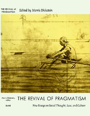 Image for The Revival of Pragmatism: New Essays on Social Thought, Law, and Culture (Post-Contemporary Interventions)