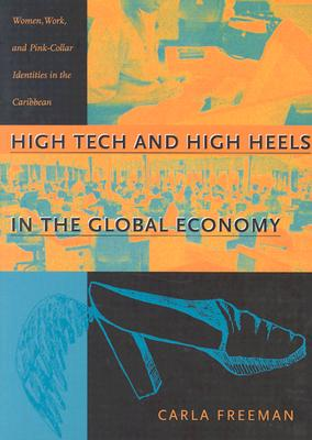 Image for High Tech and High Heels in the Global Economy: Women, Work, and Pink-Collar Identities in the Caribbean