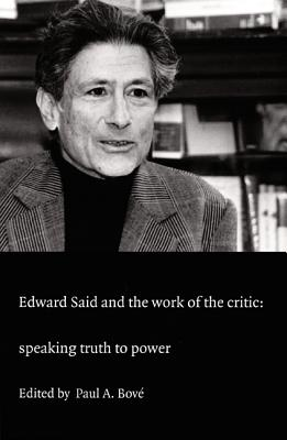 Image for Edward Said and the Work of the Critic: Speaking Truth to Power (a boundary 2 book)