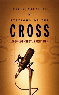 Image for STATIONS OF THE CROSS, THE ADORNO AND CHRISTIAN RIGHT RADIO