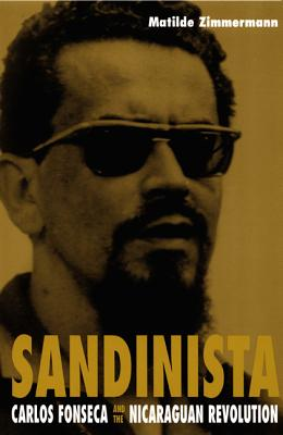 Sandinista: Carlos Fonseca and the Nicaraguan Revolution, Zimmermann, Matilde