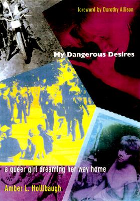 My Dangerous Desires: A Queer Girl Dreaming Her Way Home, Hollibaugh, Amber L.
