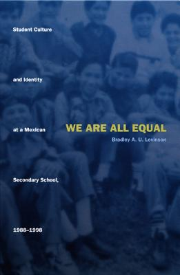 Image for We Are All Equal: Student Culture and Identity at a Mexican Secondary School, 1988�1998