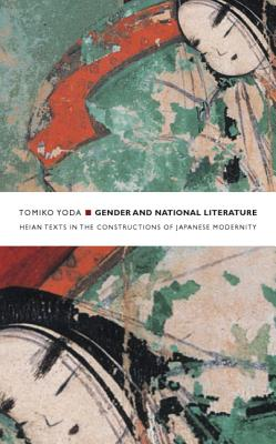 Image for Gender and National Literature: Heian Texts in the Constructions of Japanese Modernity (Asia-Pacific: Culture, Politics, and Society)