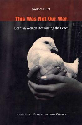Image for This Was Not Our War: Bosnian Women Reclaiming the Peace
