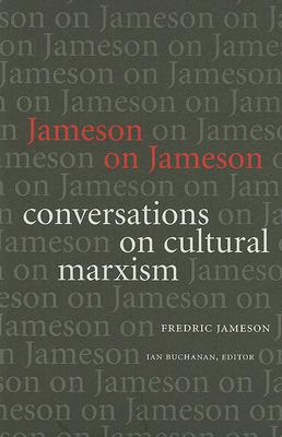Image for Jameson on Jameson: Conversations on Cultural Marxism (Post-Contemporary Interventions)