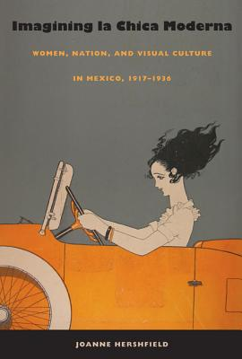 Image for Imagining la Chica Moderna: Women, Nation, and Visual Culture in Mexico, 1917-1936