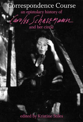 Image for Correspondence Course: An Epistolary History of Carolee Schneemann and Her Circle