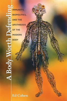 Image for A Body Worth Defending: Immunity, Biopolitics, and the Apotheosis of the Modern Body