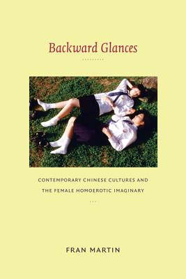 Image for BACKWARD GLANCES : CONTEMPORARY CHINESE CULTURES AND THE FEMALE HOMOEROTIC IMAGINARY