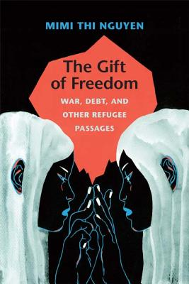 The Gift of Freedom: War, Debt, and Other Refugee Passages (Next Wave: New Directions in Women's Studies), Nguyen, Mimi Thi
