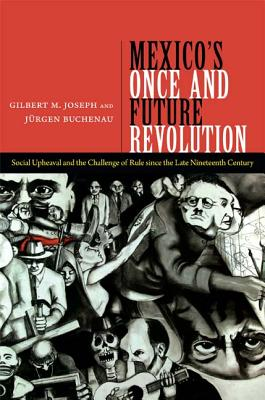 Image for Mexico's Once and Future Revolution: Social Upheaval and the Challenge of Rule since the Late Nineteenth Century