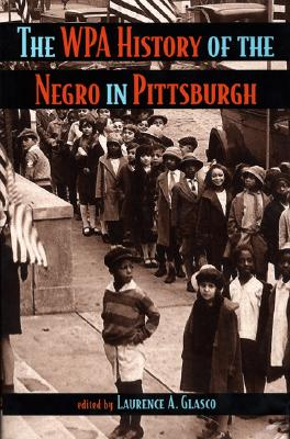 Image for The WPA History of the Negro in Pittsburgh