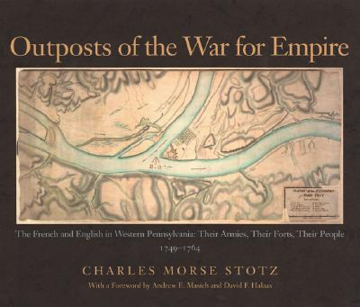 Image for Outposts of the War for Empire: The French and English in Western Pennsylvania: Their Armies, Their Forts, Their People, 1749-1764