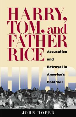 Harry, Tom, and Father Rice: Accusation and Betrayal in America's Cold War, Hoerr, John