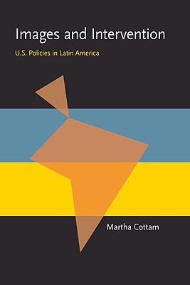 Image for Images and Intervention: U.S. Policies in Latin America (Pitt Latin American Series)