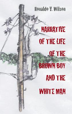 Narrative of the Life of the Brown Boy and the White Man (Pitt Poetry Series), Ronaldo Wilson