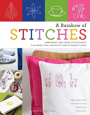 RAINBOW OF STITCHES : EMBROIDERY AND CRO, AGNES DELAGE-CALVET