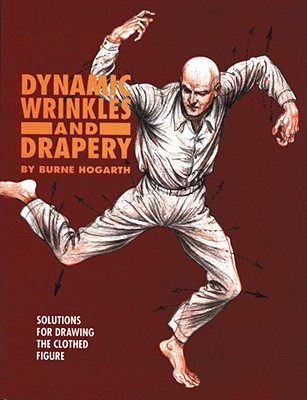 Dynamic Wrinkles and Drapery: Solutions for Drawing the Clothed Figure (Practical Art Books), Burne Hogarth
