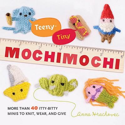 TEENY-TINY MOCHIMOCHI : MORE THAN 40 ITT, ANNA HRACHOVEC