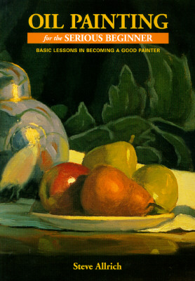 Image for OIL PAINTING FOR THE SERIOUS BEGINNER BASIC LESSONS IN BECOMING A GOOD PAINTER