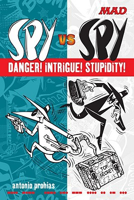 Spy vs Spy Danger! Intrigue! Stupidity! (Mad), Prohias, Antonio
