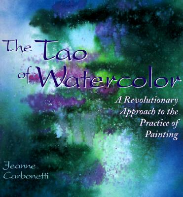 Image for The Tao of Watercolor: A Revolutionary Approach to the Practice of Painting (Zen of Creativity)