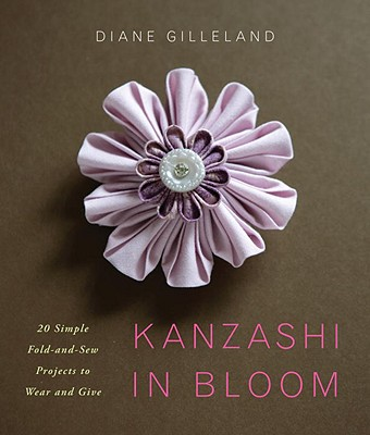 Image for Kanzashi in Bloom: 20 Simple Fold-And-Sew Project