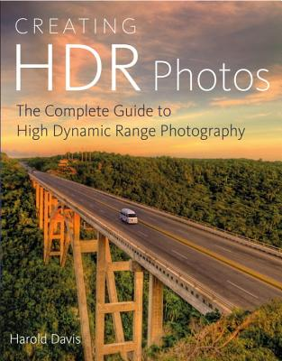 Image for Creating HDR Photos: The Complete Guide to High Dynamic Range Photography