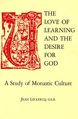 The Love of Learning and The Desire for God: A Study of Monastic Culture, JEAN LECLERCQ