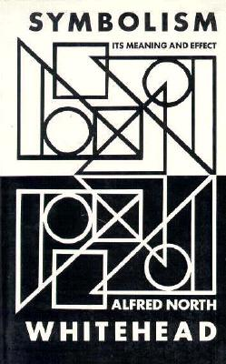 Symbolism: Its Meaning and Effect (New Edition) (Barbour-Page Lectures, University of Virginia, 1927), Alfred North Whitehead