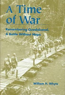 Image for A Time of War: Remembering Guadalcanal, a Battle Without Maps