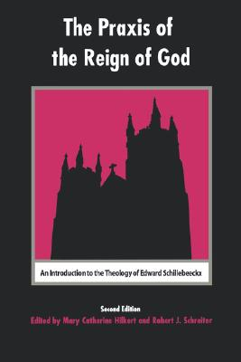 The Praxis of the Reign of God: An Introduction to the Theology of Edward Schillebeeckx.