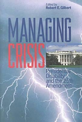 Image for Managing Crisis: Presidential Disability and the Twenty�Fifth Amendment