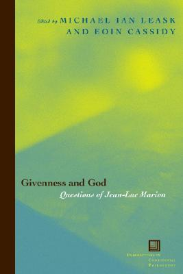 Givenness And God: Questions Of Jean-luc Marion, Leask, Ian; Cassidy, Eoin; Marion, Jean-Luc