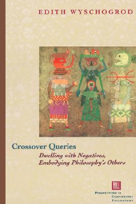 Image for Crossover Queries: Dwelling with Negatives, Embodying Philosophy's Others (Perspectives in Continental Philosophy)