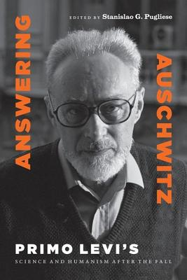 Answering Auschwitz: Primo Levi's Science and Humanism after the Fall