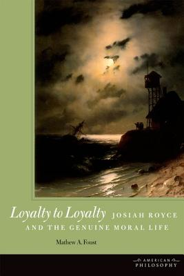 "Image for ""Loyalty to Loyalty: Josiah Royce and the Genuine Moral Life (American Philosophy, Fup)"""