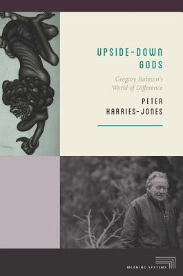 Upside-Down Gods: Gregory Bateson's World of Difference (Meaning Systems), Harries-Jones, Peter
