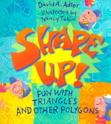 Shape Up! : Fun with Triangles and Other Polygons, Adler, David A.